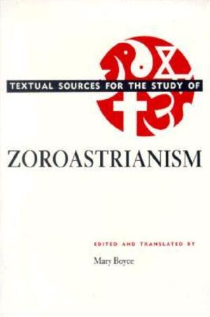 Textual Sources for the Study of Zoroastrianism (Textual Sources for the Study of Religion) Mary Boyce