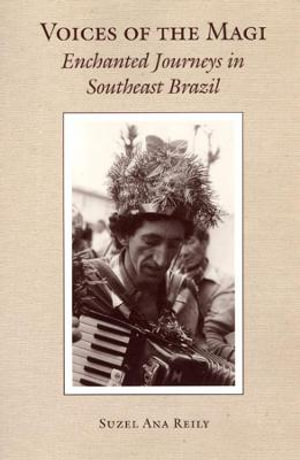 Voices of the Magi : Enchanted Journeys in Southeast Brazil - Suzel Ana Reily