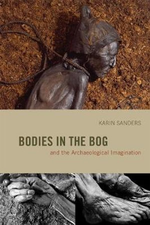 Bodies in the Bog and the Archaeological Imagination - Karin Sanders