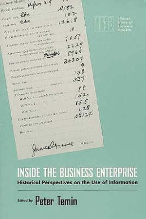 Inside the Business Enterprise : Historical Perspectives on the Use of Information - Peter Temin