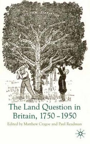 The Land Question in Britain, 1750-1950 - Matthew Cragoe