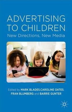 Advertising to Children : New Directions, New Media - Mark Blades