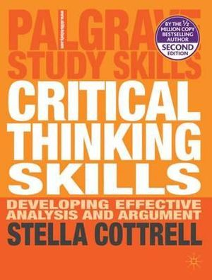 Critical Thinking Skills : Developing Effective Analysis and Argument : 2nd Edition - Stella Cottrell
