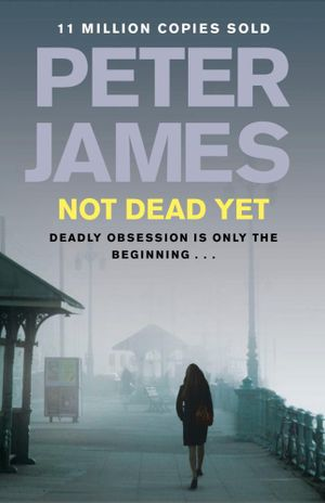 Not Dead Yet : Detective Superintendent Roy Grace : Book 8 - Peter James