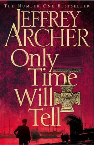 Only Time Will Tell : Clifton Chronicles : Book 1 - Jeffrey Archer
