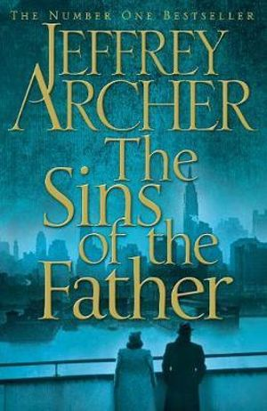 The Sins of the Father : The Clifton Chronicles - Jeffrey Archer