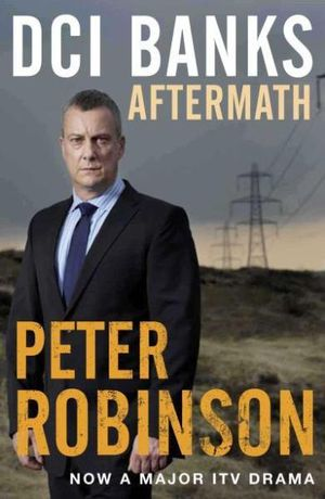 DCI Banks : Aftermath : The Inspector Banks Series : Book 12 - Peter Robinson