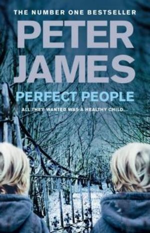 Perfect People : Be Careful What You Wish For...  - Peter James