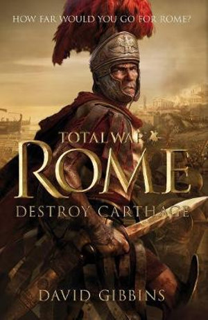 Total War Rome : Destroy Carthage - David Gibbins