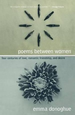 Poems Between Women : Four Centuries of Love, Romantic Friendship, and Desire - Emma Donoghue