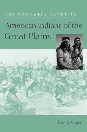 The Columbia Guide to American Indians of the Great Plains Loretta Fowler
