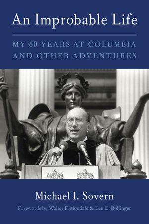 An Improbable Life : My Sixty Years at Columbia and Other Adventures - Michael I. Sovern