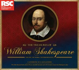 The Treasures of William Shakespeare : The Life, the Works, the Performances - Catherine M.S. Alexander
