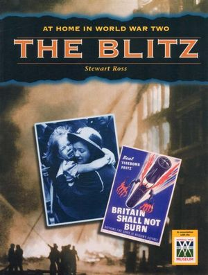 The Blitz : At Home in World War Two - Stewart Ross