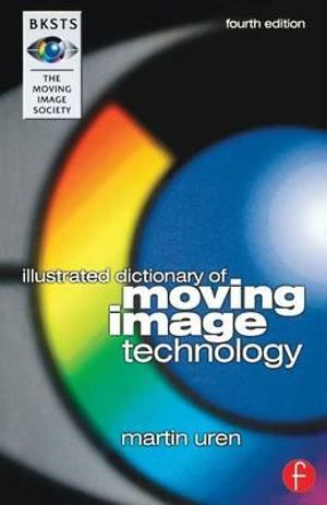 BKSTS Illustrated Dictionary of Moving Image Technology - Martin Uren