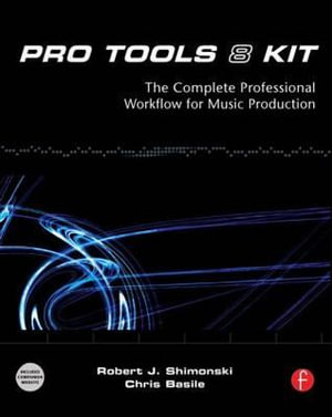 Pro Tools 8 Kit: The complete professional workflow for music production Robert J. Shimonski and Chris Basile