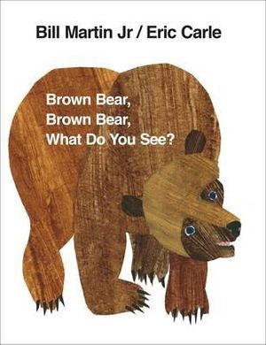 Brown Bear, Brown Bear, What Do You See? - Bill Martin Jr