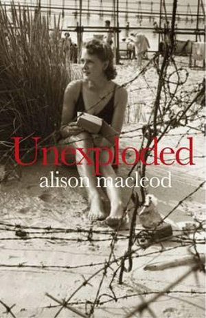 Unexploded : Man Booker Longlist - Alison Macleod