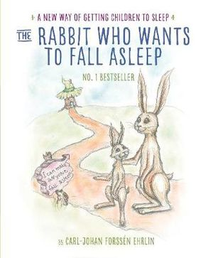 The Rabbit Who Wants to Fall Asleep : A New Way Of Getting Children To Sleep - Carl-Johan