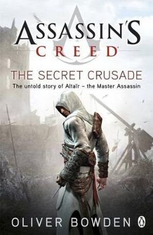 Assassins Creed : The Secret Crusade : Assassin's Creed Series : Book 3 - Oliver Bowden