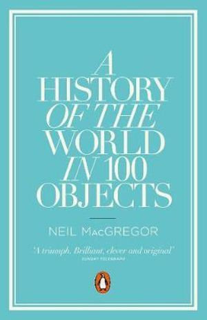 A History of the World in 100 Objects - Neil MacGregor