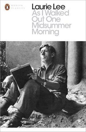 As I Walked out One Midsummer Morning : Penguin Classics - Laurie Lee