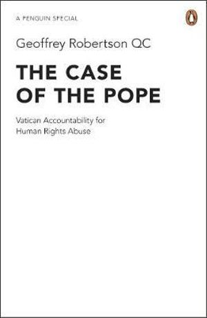 The Case of the Pope :  Vatican Accountability for Human Rights Abuse - Geoffrey Robertson