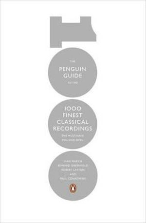 1000 Finest Classical Recordings : The Penguin Guide To Must-Have CDs and DVDs - Ivan March