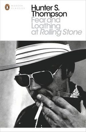 Fear and Loathing at Rolling Stone : The Essential Writing of Hunter S. Thompson - Hunter S. Thompson