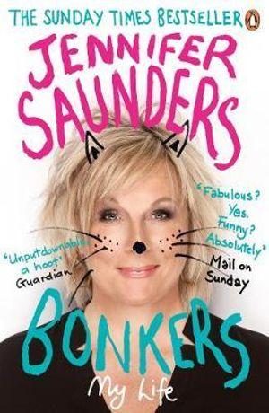 Bonkers : My Life - Jennifer Saunders