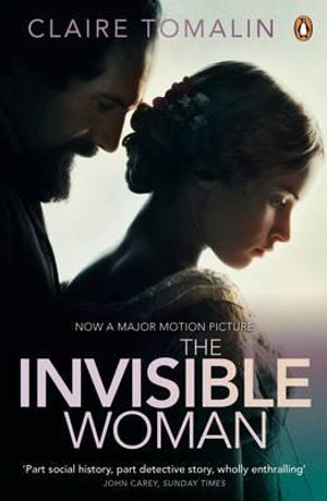 The Invisible Woman : The Story of Nelly Ternan and Charles Dickens - Claire Tomalin