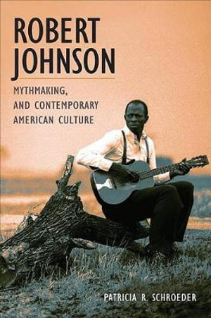 Robert Johnson, Mythmaking and Contemporary American Culture - Patricia Schroeder