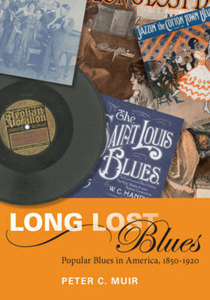Long Lost Blues : Popular Blues in America, 1850-1920 - Peter Muir