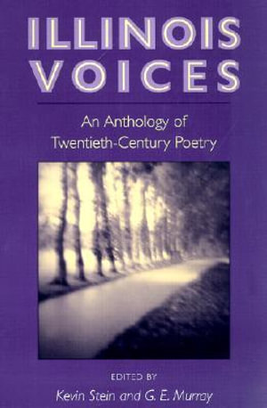 Illinois Voices : An Anthology of Twentieth-Century Poetry - Kevin Stein