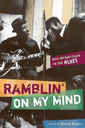 Ramblin' on My Mind : New Perspectives on the Blues - David S. Evans