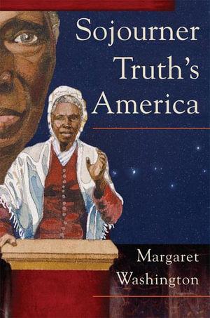Sojourner Truth's America - Margaret Washington