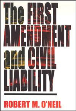 The First Amendment and Civil Liability - Robert M. O'Neil