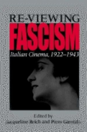 Re-Viewing Fascism : Italian Cinema, 1922-1943 - Jacqueline Reich