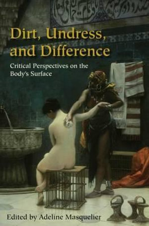 Dirt, Undress, and Difference : Critical Perspectives on the Body's Surface - Adeline Masquelier