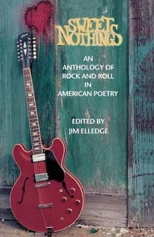 Sweet Nothings : An Anthology of Rock and Roll in American Poetry - Jim Elledge