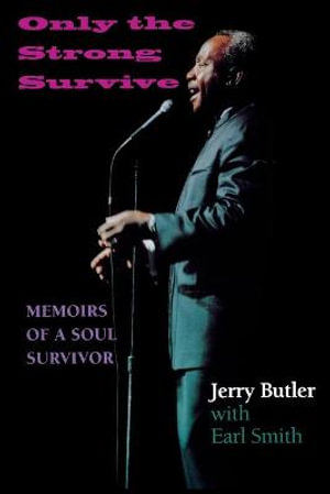 Only the Strong Survive : Memoirs of a Soul Survivor - Jerry Butler