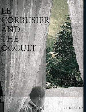 Le Corbusier and the Occult - Dr J. K. Birksted