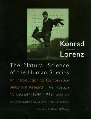The Natural Science of the Human Species: An Introduction to Comparative Behavioral Research: The Konrad Lorenz, Agnes von von Cranach and Robert D. Martin