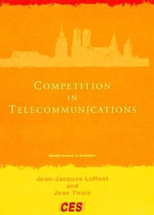 Competition in Telecommunications : Munich Lectures in Economics - Jean-Jacques Laffont