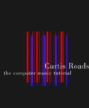 The Computer Music Tutorial - Curtis Roads