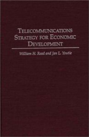 Telecommunications Strategy for Economic Development - William H. Read