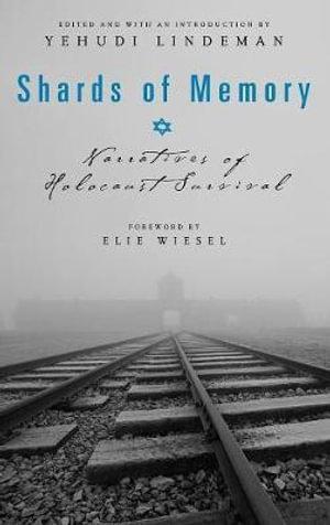 Shards of Memory : Narratives of Holocaust Survival - Yehudi Lindeman