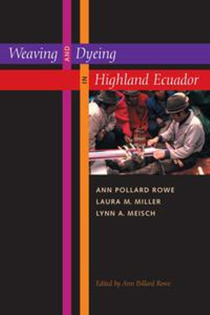 Weaving and Dyeing in Highland Ecuador - Ann Pollard Rowe