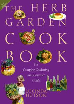 The Herb Garden Cookbook : The Complete Gardening and Gourmet Guide, Second Edition - Lucinda Hutson