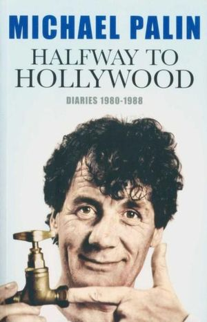 Halfway to Hollywood : Diaries 1980-1988 - Michael Palin